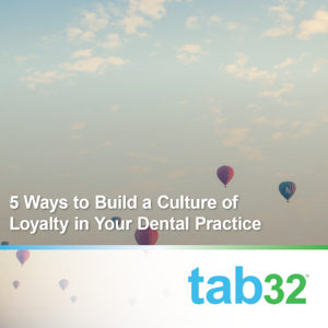 5 Ways to Build a Culture of Loyalty in Your Dental Practice