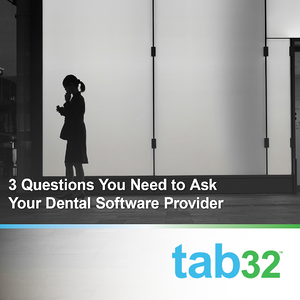 3 Questions You Need to Ask Your Dental Software Provider