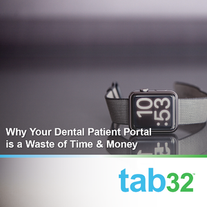 Why Your Dental Patient Portal is a Waste of Time & Money