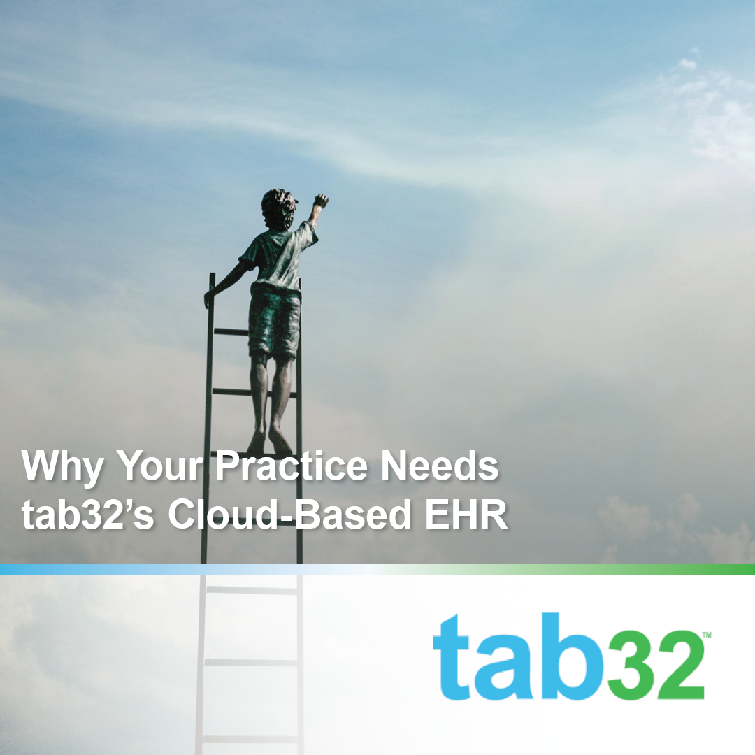 Why Your Practice Needs tab32's Cloud-Based EHR