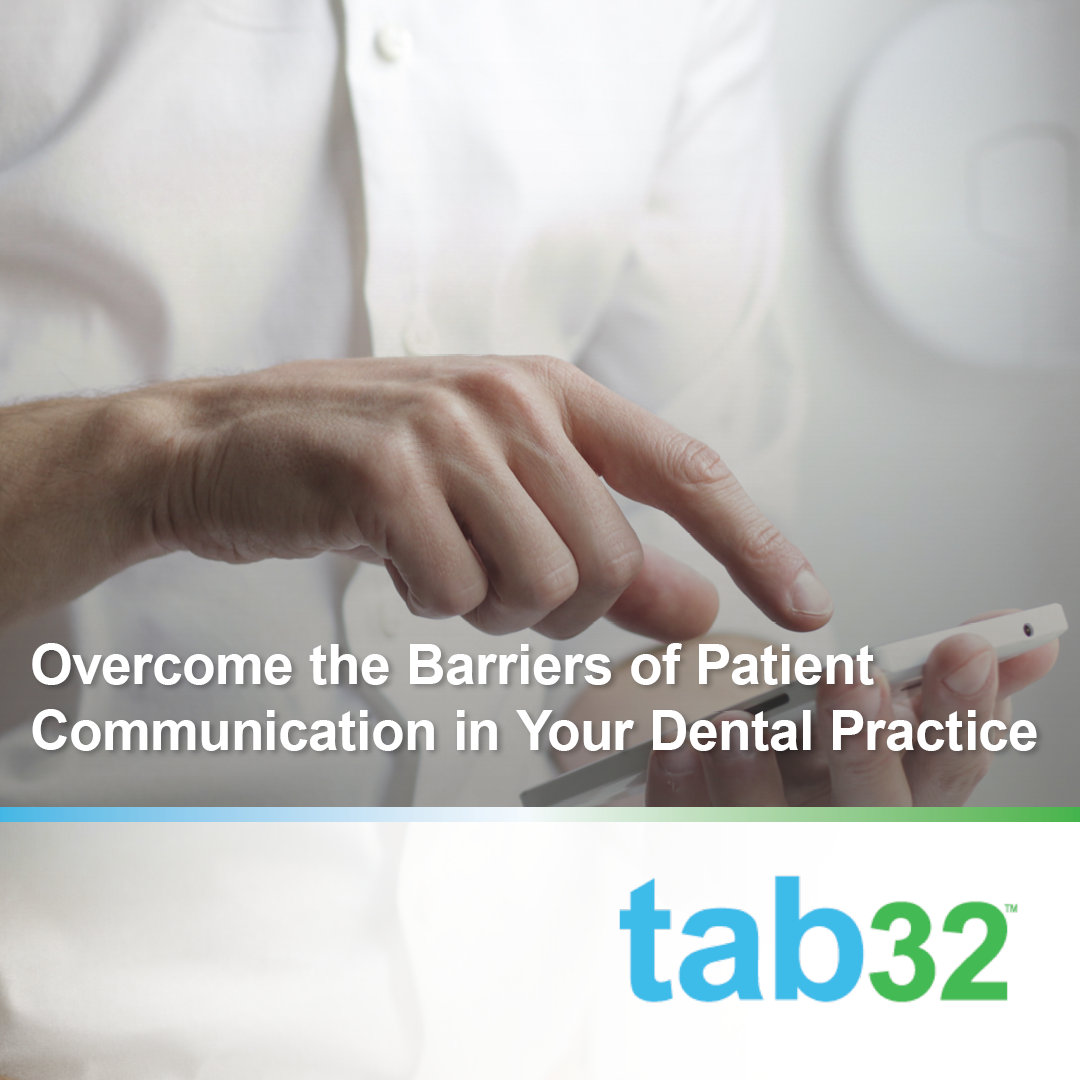 Overcome the Barriers of Patient Communication in Your Dental Practice
