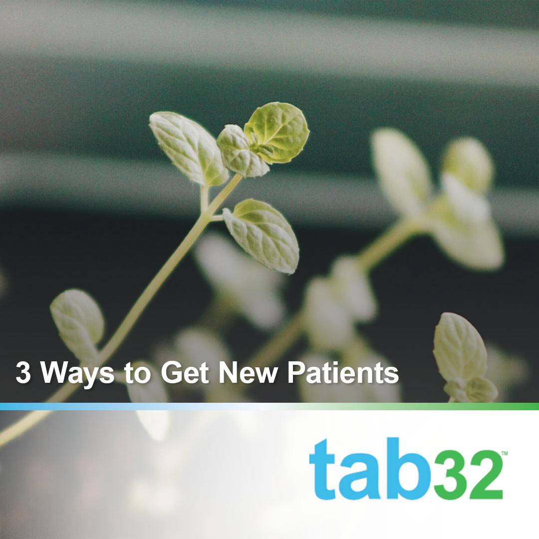 3 Ways to Get New Patients - Advanced Marketing Tactics